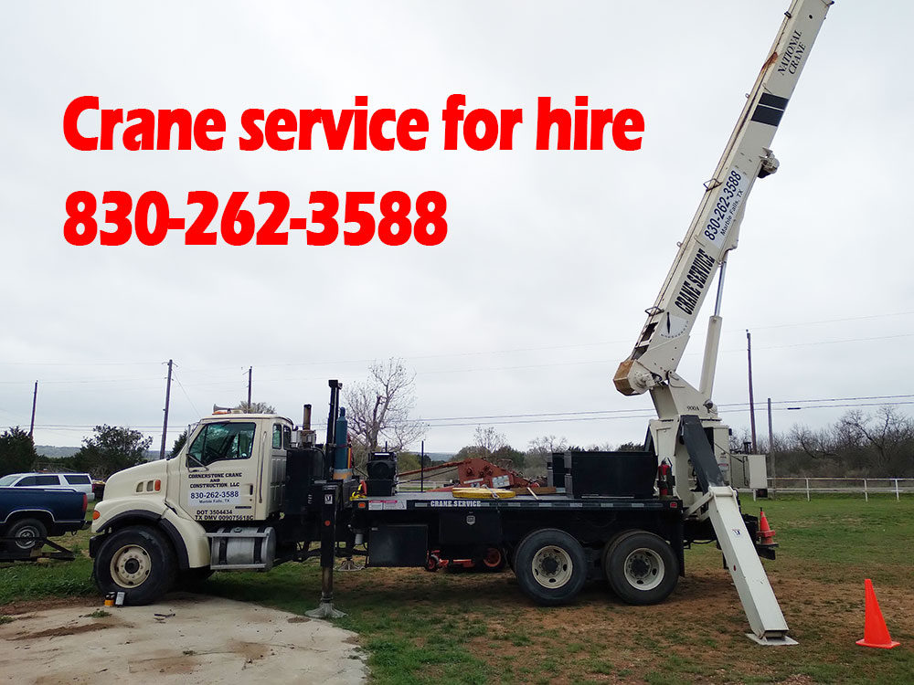 Crane service for hire in Texas Hill Communities of Marble Falls, Johnson City, Burnet, Llano, and Kingsland
